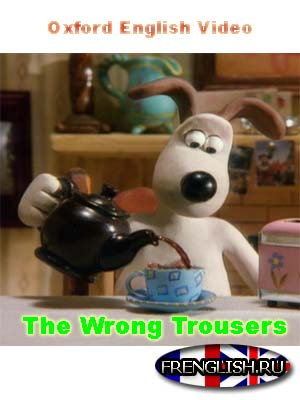 The Wrong Trousers Oxford English Video
